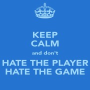 keep-calm-and-don-t-hate-the-player-hate-the-game